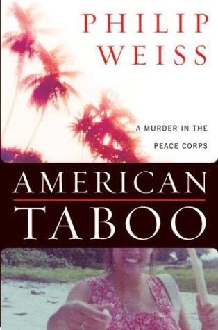 Author Phillip Weiss' research in American Taboo is extensive and comprehensive. But in presenting the facts of his labor, he uses an awkward narrative structure to draw conclusions where none are warranted and to construct a story as much about himself as about the murder of Peace Corps Volunteer Deborah Gardner.