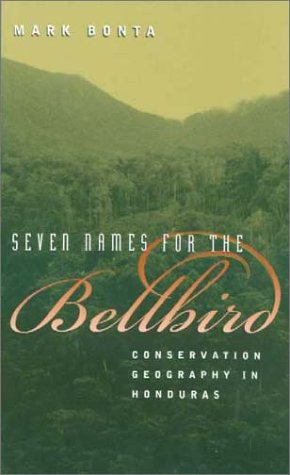 Honduras RPCV Mark Bonta&#39;s book wonderfully captures the ornithophilia of Olanchanos, and puts together a stong case for conservation at local scales that build upon existing needs and environmental concerns
