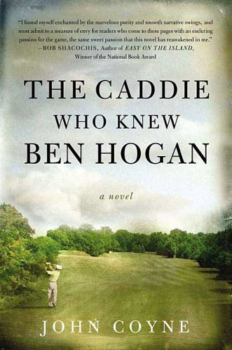 Tim Cronin reviews RPCV John Coyne's The Caddie Who Knew Ben Hogan