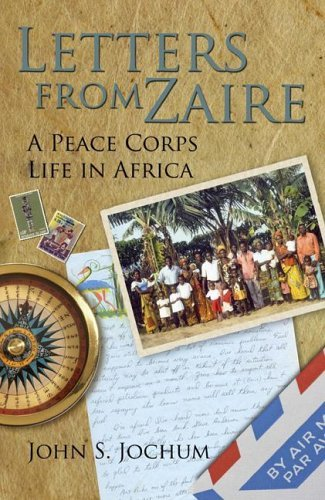 John S. Jochum's Letters from Zaire -- a collection of letters he wrote home while a Peace Corps volunteer in Africa in the mid-1970s is out