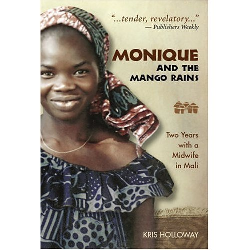 Kris Holloway's first book, Monique and the Mango Rains'' - an account of her friendship with a Mali midwife - was prompted by a sad event, her friend's early death