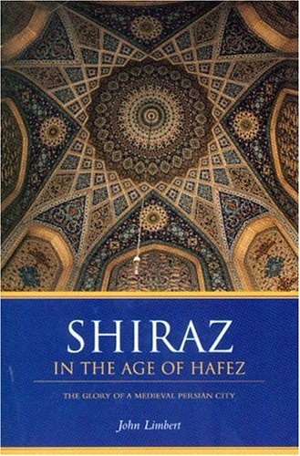 Iran RPCV John Limbert writes Shiraz in the Age of Hafez: The Glory of a Medieval Persian City