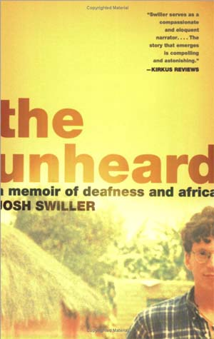 Frank Bures writes: Josh Swiller was part of the first group of Peace Corps volunteers sent to the country to help start development projects in the mid-1990s, a time he recounts in his great new book, The Unheard: A Memoir of Deafness and Africa.