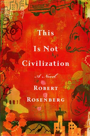 In This Is Not Civilization, first-time novelist RPCV Robert Rosenberg describes the journey of Jeff Hartig, an American, whose curiosity and desire to help brings him from an Apache reservation in Arizona to a small village in Kyrgyzstan, and finally to the offices of a refugee placement service in Istanbul