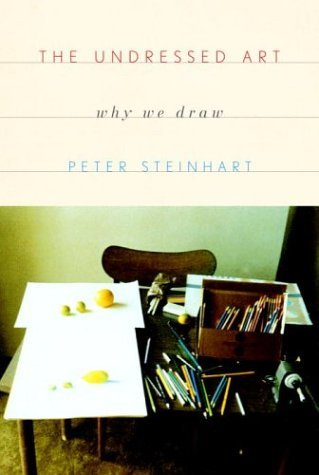 The Undressed Art : Why We Draw by Kenya RPCV Peter Steinhart
