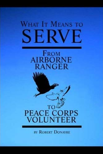 Robert Donayre writes What It Means to Serve: From Airborne Ranger to Peace Corps Volunteer