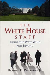 The White House Staff Inside the West Wing and Beyond. By Peace Corps Staffer Bradley H. Patterson, Jr.