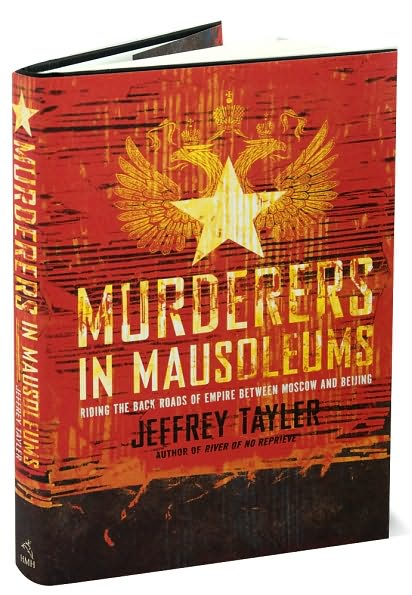 Murderers in Mausoleums is travel writer Jeffrey Tayler's engrossing story of his grueling 7,200-mile journey from Moscow's Red Square to Beijing's Tiananmen Square, chronicling the region's brutal history and its current story through the eyes of ordinary folks, from taxi drivers to bus passengers to museum guides to barflies