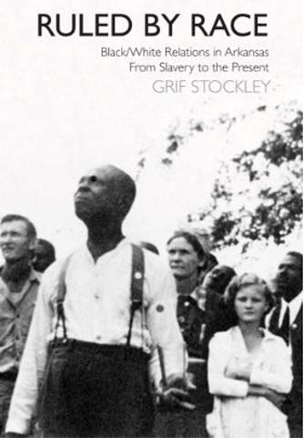 Colombia RPCV Grif Stockley writes Ruled by Race: Black/White Relations in Arkansas from Slavery to the Present