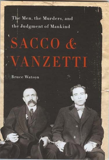Costa Rica RPCV Bruce Watson writes chronicle of the controversial trial and execution of Nicola Sacco and Bartolomeo Vanzetti